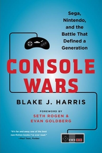CONSOLE WARS: SEGA, NINTENDO AND THE BATTLE THAT DEFINED A GENERATION