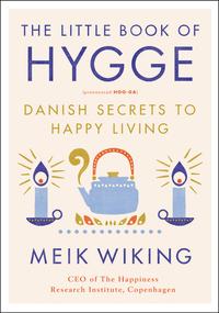 LITTLE BOOK OF HYGGE: DANISH SECRETS TO HAPPY LIVING