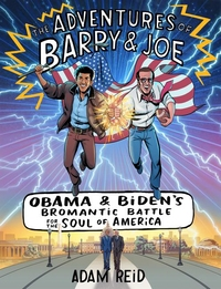 ADVENTURES OF BARRY & JOE: OBAMA AND BIDEN'S BROMANTIC BATTLE FOR THE SOUL OF AMERICA