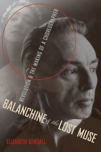 BALANCHINE AND THE LOST MUSE: REVOLUTION AND THE MAKING OF A CHOREOGRAPHER
