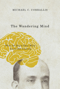 WANDERING MIND: WHAT THE BRAIN DOES WHEN YOU'RE NOT LOOKING
