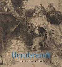 REMBRANDT: PAINTER AS PRINTMAKER