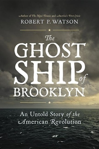 GHOST SHIP OF BROOKLYN: AN UNTOLD STORY OF THE AMERICAN REVOLUTION
