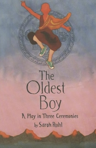 OLDEST BOY: A PLAY IN THREE CEREMONIES