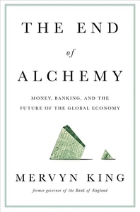 END OF ALCHEMY: MONEY, BANKING, AND THE FUTURE OF THE GLOBAL ECONOMY