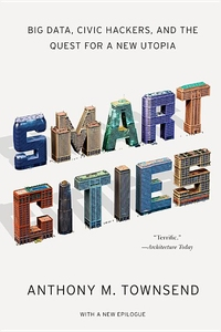 SMART CITIES: BIG DATA, CIVIC HACKERS AND A QUEST FOR A NEW UTOPIA