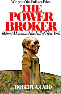 POWER BROKER: ROBERT MOSES AND THE FALL OF NEW YORK