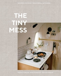TINY MESS: RECIPES AND STORIES FROM SMALL KITCHENS