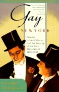 GAY NEW YORK: GENDER, URBAN CULTURE, AND THE MAKING OF THE GAY MALE WORLD, 1890-1940 OE