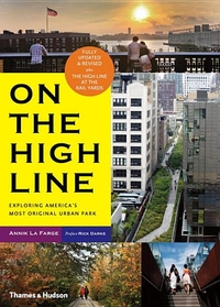 ON THE HIGH LINE: EXPLORING AMERICA'S MOST ORIGINAL PARK