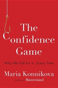 CONFIDENCE GAME: WHY WE FALL FOR IT . . . EVERY TIME