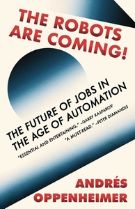 ROBOTS ARE COMING: THE FUTURE OF JOBS IN THE AGE OF AUTOMATION