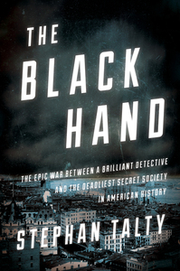 BLACK HAND: THE EPIC WAR BETWEEN A BRILLIANT DETECTIVE AND THE DEADLIEST SECRET SOCIETY IN AMERICAN HISTORY