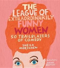 LEAGUE OF EXTRAORDINARILY FUNNY WOMEN: 50 TRAILBLAZERS OF COMEDY
