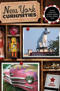 NEW YORK CURIOSITIES: QUIRKY CHARACTERS, ROADSIDE ODDITIES & OTHER OFFBEAT STUFF