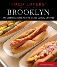 FOOD LOVERS' GUIDE TO BROOKLYN: THE BEST RESTAURANTS, MARKETS & LOCAL CULINARY OFFERINGS