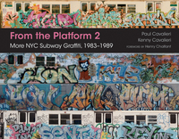 FROM THE PLATFORM 2: MORE NYC SUBWAY GRAFFITI, 1983-1989