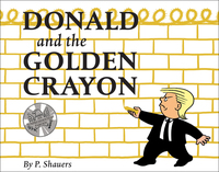 """DONALD AND THE GOLDEN CRAYON: AN """"UNPRESIDENTED"""" PARODY: A BOOK THAT USES THE BEST WORDS"""