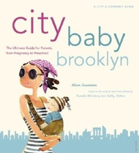 CITY BABY BROOKLYN: THE ULTIMATE GUIDE FOR BROOKLYN PARENTS FROM PREGNANCY THROUGH PRESCHOOL