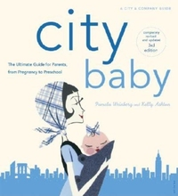 CITY BABY NEW YORK: THE ULTIMATE PARENTING GUIDE FOR NEW YORK PARENTS FROM PREGNANCY THROUGH PRESCHOOL (REVISED)