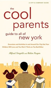 COOL PARENT'S GUIDE TO ALL OF NEW YORK: EXCURSION AND ACTIVITIES IN AND AROUND OUR CITY THAT YOUR CHILDREN WILL LOVE AND YOU WON'T THINK ARE TOO BAD E
