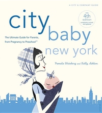 CITY BABY NEW YORK 4TH EDITION: THE ULTIMATE GUIDE FOR PARENTS, FROM PREGNANCY TO PRESCHOOL (REVISED)