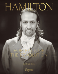 "HAMILTON: PORTRAITS OF THE REVOLUTION: PHOTOGRAPHS FROM ""THE ROOM WHERE IT HAPPENED"""