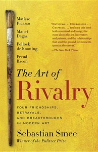 ART OF RIVALRY: FOUR FRIENDSHIPS, BETRAYALS, AND BREAKTHROUGHS IN MODERN ART