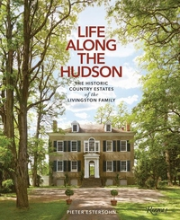LIFE ALONG THE HUDSON: THE HISTORIC COUNTRY ESTATES OF THE LIVINGSTON FAMILY