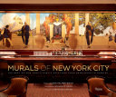 MURALS OF NEW YORK CITY: THE BEST OF NEW YORK'S PUBLIC PAINTINGS, FROM BEMELMANS TO PARRISH