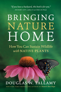 BRINGING NATURE HOME: HOW YOU CAN SUSTAIN WILDLIFE WITH NATIVE PLANTS (SECOND EDITION, REVISED)