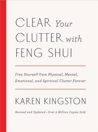 CLEAR YOUR CLUTTER WITH FENG SHUI: FREE YOURSELF FROM PHYSICAL, MENTAL, EMOTIONAL, AND SPIRITUAL CLUTTER FOREVER (REVISED, UPDATED)