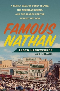 FAMOUS NATHAN: A FAMILY SAGA OF CONEY ISLAND, THE AMERICAN DREAM, AND THE SEARCH FOR THE PERFECT HOT DOG