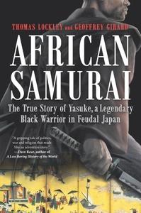 AFRICAN SAMURAI: THE TRUE STORY OF YASUKE, A LEGENDARY BLACK WARRIOR IN FEUDAL JAPAN (ORIGINAL)