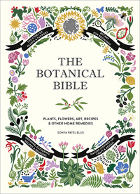 BOTANICAL BIBLE: PLANTS, FLOWERS, ART, RECIPES & OTHER HOME USES
