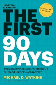 FIRST 90 DAYS, UPDATED AND EXPANDED: PROVEN STRATEGIES FOR GETTING UP TO SPEED FASTER AND SMARTER (REVISED)