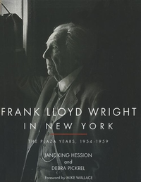 FRANK LLOYD WRIGHT IN NEW YORK: THE PLAZA YEARS