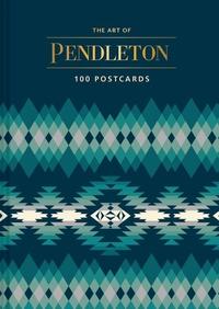 ART OF PENDLETON POSTCARD BOX: 100 POSTCARDS