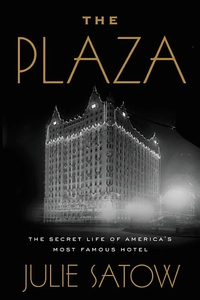 PLAZA: THE SECRET LIFE OF AMERICA'S MOST FAMOUS HOTEL