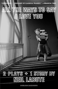 ALL THE WAYS TO SAY I LOVE YOU: A PLAY