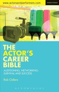 ACTOR'S CAREER BIBLE: AUDITIONING, NETWORKING, SURVIVAL AND SUCCESS