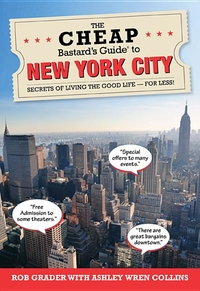 CHEAP BASTARD'S GUIDE TO NEW YORK CITY: SECRETS OF LIVING THE GOOD LIFE - FOR LESS!