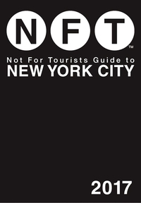 NOT FOR TOURISTS GUIDE TO NEW YORK CITY 2017 OE
