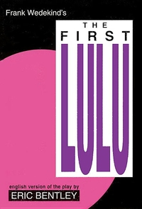 FIRST LULU: BY FRANK WEDEKIND * ENGLISH VERSION OF THE PLAY BY ERIC BENTLEY