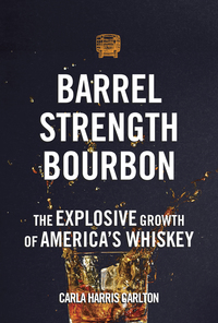 BARREL STRENGTH BOURBON: THE EXPLOSIVE GROWTH OF AMERICA'S WHISKEY