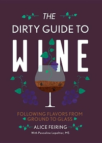 DIRTY GUIDE TO WINE: FOLLOWING FLAVOR FROM GROUND TO GLASS