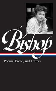 ELIZABETH BISHOP: POEMS, PROSE, AND LETTERS