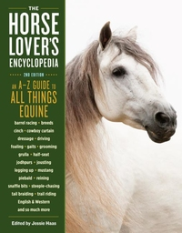 HORSE-LOVER'S ENCYCLOPEDIA, 2ND EDITION: A-Z GUIDE TO ALL THINGS EQUINE: BARREL RACING, BREEDS, CINCH, COWBOY CURTAIN, DRESSAGE, DRIVING, FOALING, GAI