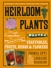 HEIRLOOM PLANTS: A COMPLETE COMPENDIUM OF HERITAGE VEGETABLES, FRUITS, HERBS & FLOWERS