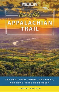 APPALACHIAN TRAIL: THE BEST TRAIL TOWNS, DAY HIKES, AND ROAD TRIPS IN BETWEEN